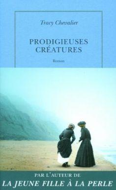 Prodigieuses créatures: Amazon.fr: Tracy Chevalier, Anouk Neuhoff: Livres