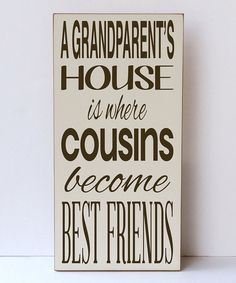 Another great find on Cream 'Grandparent's House' Wall Art by Vinyl Crafts Great Quotes, Me Quotes, Inspirational Quotes, Family Quotes And Sayings, Cousins, House Plaques, Cousin Quotes, Uncle Quotes, Grandma Quotes