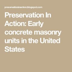 Preservation In Action: Early concrete masonry units in the United States