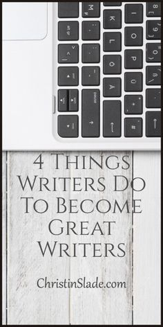 4 Things Writers Do To Become Great Writers - Great writers learn by doing life outside of the act of writing. ChristinSlade.com