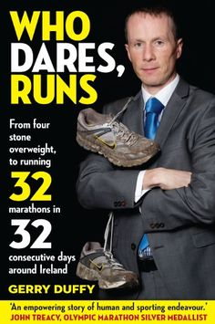One man's inspirational journey where he went from being 50 lbs overweight and smoking 40 cigarettes a day to running 32 Marathons in consecutive 32 Days in Ireland last year. Who Dares, Runs is a story of courage and daring, containing precious insigh Olympic Marathon, Biography Books, Books A Million, Duffy, Great Stories, Motivate Yourself, Dares, Irish, Exercise