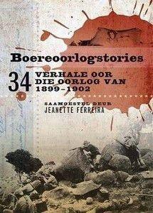 Boereoorlogstories: 34 Verhale oor die Oorlog van 1899 - 1902   -   Jeanette Ferreira