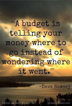"""""""A #budget is telling your #money where to go instead of wondering where it went."""" #DaveRamsey"""