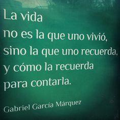 La vida no es la que uno vivió, sino la que uno recuerda, y cómo la recuerda para contarla - Gabriel García Márquez #frases #citas  #quotes