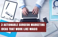 3 Actionable Plastic Surgeon Marketing Ideas that Work Like Magic