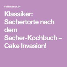 Klassiker: Sachertorte nach dem Sacher-Kochbuch – Cake Invasion!