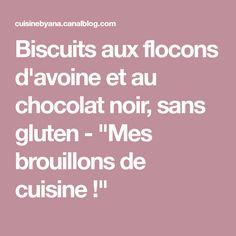 """Biscuits aux flocons d'avoine et au chocolat noir, sans gluten - """"Mes brouillons de cuisine !"""""""