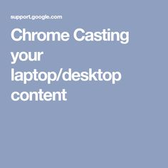 Chrome Casting your laptop/desktop content Desktop, Chrome, It Cast, Laptop, Content, Random, Laptops, Casual