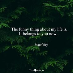 Anjali Starr says, ' The funny thing about my life is, It belongs to you now. Read the best original quotes, one-liners, poetry and other writings by Anjali Starr on India's fastest growing self-expression platform for original writers - YourQuote. Original Quotes, One Liner, You Now, Writings, The Funny, My Life, Writer, Poetry, Self