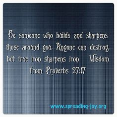 Be someone who builds and sharpens those around you. Anyone can destroy, but true iron sharpens iron.Wisdom from Proverbs Prayer Scriptures, Faith Prayer, Favorite Bible Verses, Favorite Words, Fear Of The Lord, Knowledge And Wisdom, Life Thoughts, Spiritual Life, Spiritual Inspiration