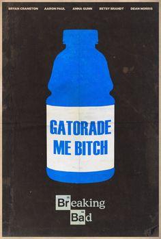 Gatorade Me BITCH - Breaking Bad Minimalist Poster by disgorgeapocalypse