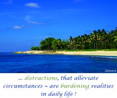 ... #distractions, that alleviate #circumstances ~ are burdening #realities in daily #life ! ( #Samara )
