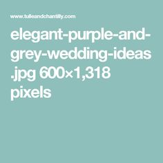 elegant-purple-and-grey-wedding-ideas.jpg 600×1,318 pixels