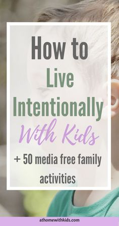 How to Live intentionally with kids | media free activities | quality family time