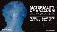 Frank Wilczek & Lawrence Krauss : Materiality of a Vacuum #2