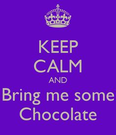 KEEP CALM AND Bring me some Chocolate