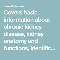 Covers basic information about chronic kidney disease, kidney anatomy and functions, identification and Medical Nutrition Therapy benefits.