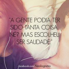 A gente podia ter sido tanta coisa, né? Mas escolheu ser saudade. #saudade #amor