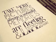 """""""take more pictures storage is unlimited, memories are fleeting life is short"""" Hand Lettering Quotes by Sean McCabe Hand Lettering Quotes, Typography Letters, Hand Typography, Lettering Styles, Typography Quotes, Brush Lettering, Great Quotes, Quotes To Live By, Inspirational Quotes"""