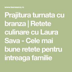 Prajitura turnata cu branza   Retete culinare cu Laura Sava - Cele mai bune retete pentru intreaga familie