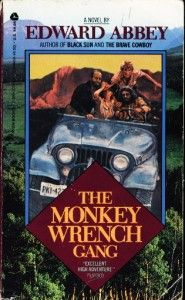 The Monkey Wrench Gang, Edward Abbey. Definitely on my top five, best books ever read!
