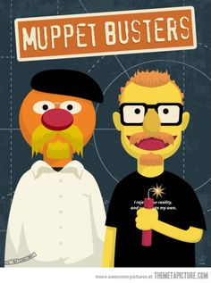 Muppet Busters… I love this!! The Myth Busters are awesome!!
