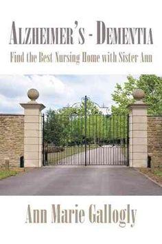 Alzheimer's - Dementia: Find the Best Nursing Home With Sister Ann