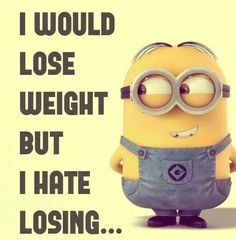 tell this to someone who wants you to lose weight lol. I say this to people who tell me that I can be to lazy to exercise sometime!