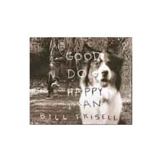 Bill Frisell Good Dog, Happy Man on After a Hard Day at Work… Relax with this Spectacular Album - Comes with a CD of the Album for Your Car! Want to experience what it's like to drive down Hi Oh My Love, Dog Love, Bill Frisell, Lyle Lovett, Dog Stories, Music Albums, Dog Quotes, My Favorite Music, Happy Dogs