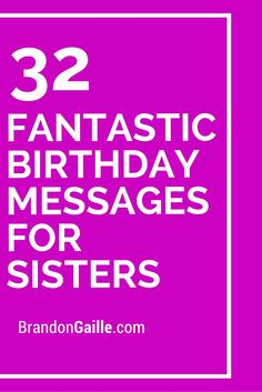 32 Fantastic Birthday Messages For Sisters Sister Message