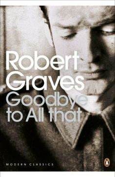 Goodbye to All That (Penguin Modern Classics) by Robert Graves. $8.28. 300 pages. Author: Robert Graves. Publisher: Penguin (September 28, 2000)