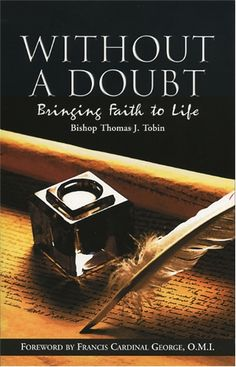 "Without a Doubt: Bringing Faith to Life  #book  $13.95 He will feed his flock like a good shepherd"" (Is. 40:11). Like the Good Shepherd, Bishop Tobin offers spiritual food for all readers in Without a Doubt. Drawing lessons on personal spirituality from the parish parking lot or from his escapades as an ordinary churchgoer, Bishop Tobin's articles will ""hook"" you into growing in love and holiness. #catholic"
