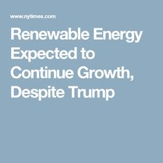 Renewable Energy Expected to Continue Growth, Despite Trump