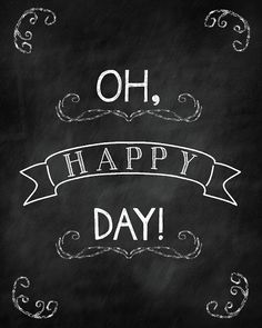 PrintableWisdom: Freebie Friday: Oh, happy day! Chalkboard Background, Chalkboard Art, Chalkboard Printable, Printable Quotes, Printable Wall Art, Make Me Happy, Happy Day, Words Quotes, Sayings