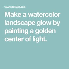 Make a watercolor landscape glow by painting a golden center of light.