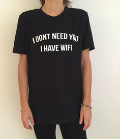 Welcome to Nalla shop :)  For sale we have these great I dont need you i have wifi t-shirts!   With a large range of colors and sizes - just select