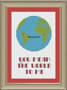 You mean the world to me cute earth by nerdylittlestitcher on Etsy, $3.00