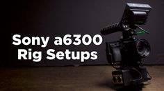 Today we look at 3 different a6300 rigs and how to pimp out your Sony a6300 for…