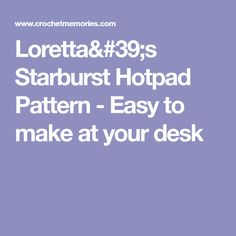 Loretta's Starburst Hotpad Pattern - Easy to make at your desk