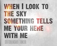 Quote Quotes Quoted Quotation Quotations soitsbeensaid  train song lyrics when I look to the sky something tells me your here with me
