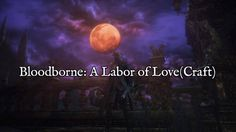Permalink to Bloodborne: A Labor of Love(craft)