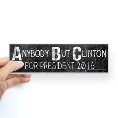 Anybody But Clinton, Anti-Hillary B Bumper Bumper Sticker on CafePress.com