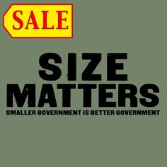 $9.99 Size Matters - Smaller Government Is Better Government T-Shirt