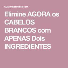 Elimine AGORA os CABELOS BRANCOS com APENAS Dois INGREDIENTES