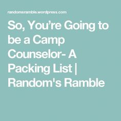 So, You're Going to be a Camp Counselor- A Packing List | Random's Ramble #backpackinglist Beach Trip Packing, Summer Camp Packing, Packing List For Vacation, Camping Packing, Camping Life, Tent Camping, Honeymoon Packing, Weekend Packing, Cruise Packing