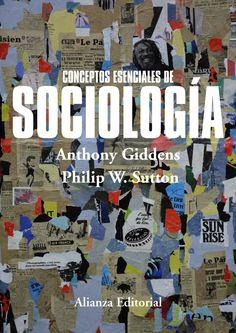 Conceptos esenciales de sociología / Anthony Giddens, Philip W. Sutton ; traducción de Manuel Valle Morán. -- Madrid : Alianza Editorial, D.L. 2015