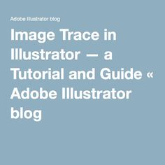 Image Trace in Illustrator — a Tutorial and Guide « Adobe Illustrator blog