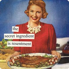 Magnets from Anne Taintor: the secret ingredient is resentment