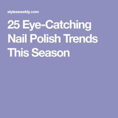 25 Eye-Catching Nail Polish Trends This Season