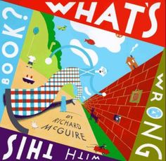 'What's wrong with this book?' by Richard McGuire.  Several other post-modern picture books listed here worth getting.